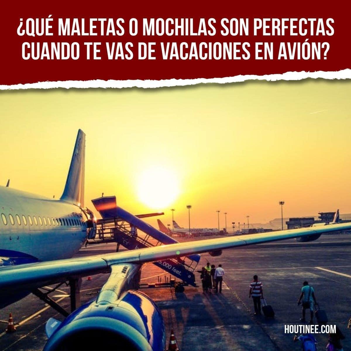 ¿Qué maletas o mochilas son perfectas cuando te vas de vacaciones en avión?