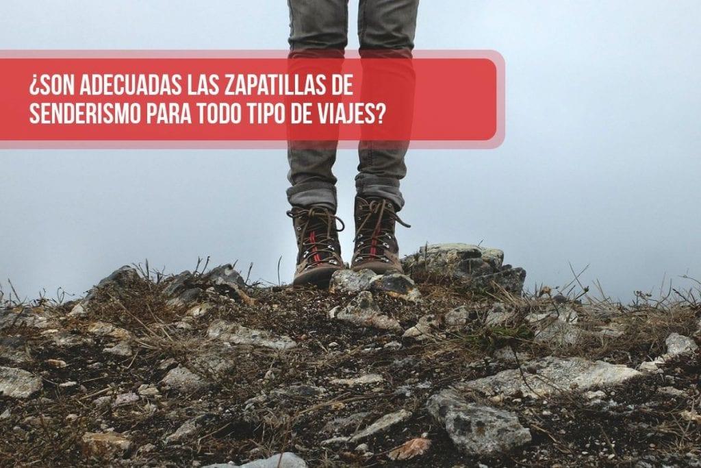 ¿Son adecuadas las zapatillas de senderismo para todo tipo de viajes?