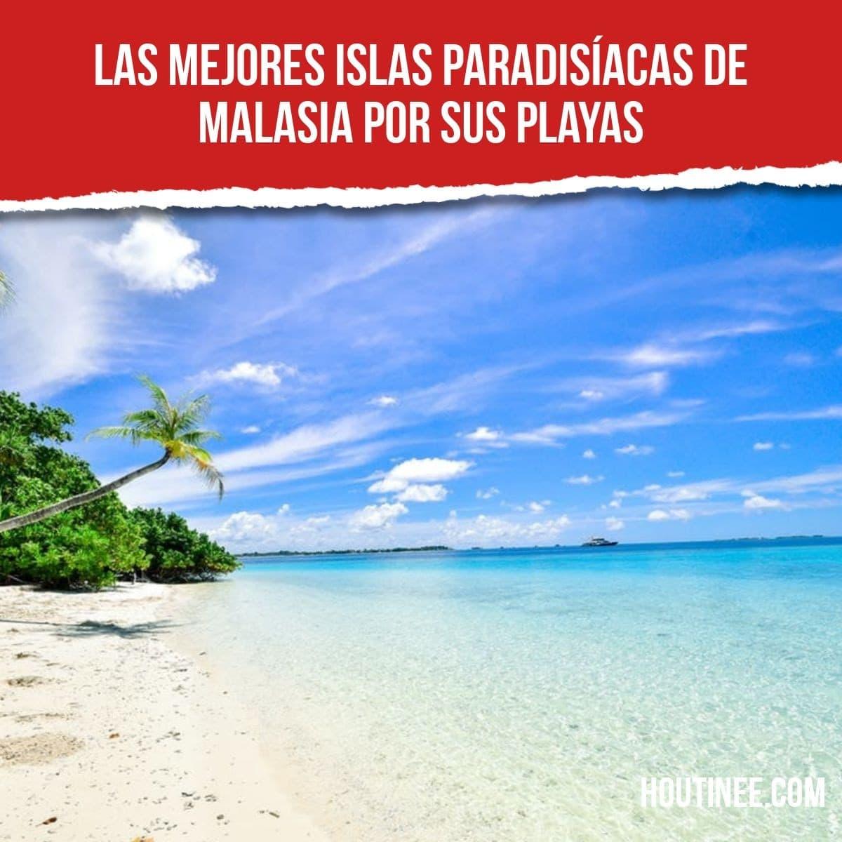 Las 8 mejores islas paradisíacas de Malasia por sus playas: islas exoticas con playas de arena y aguas cristalinas