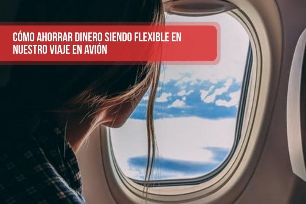 Cómo ahorrar dinero siendo flexible en nuestro viaje en avión