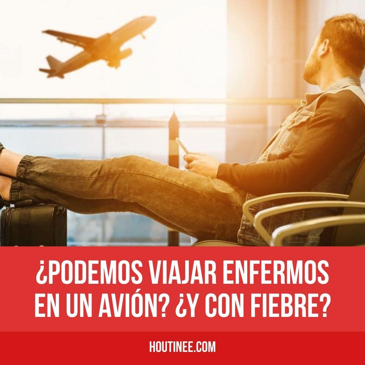¿Podemos viajar enfermos en un avión? ¿Y con fiebre? ¿Qué pasa con el Coronavirus?